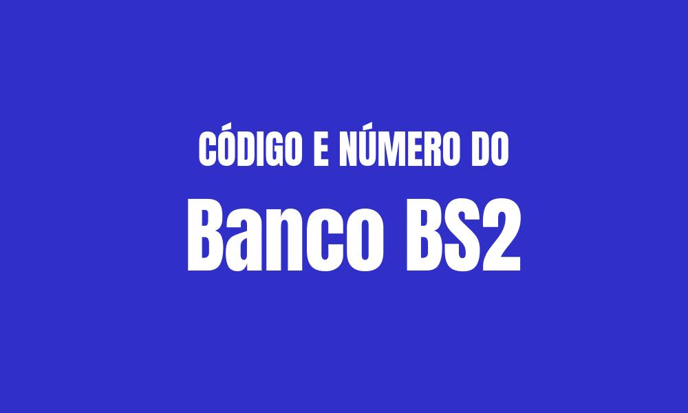 Número e código do Banco BS2 para TED e DOC