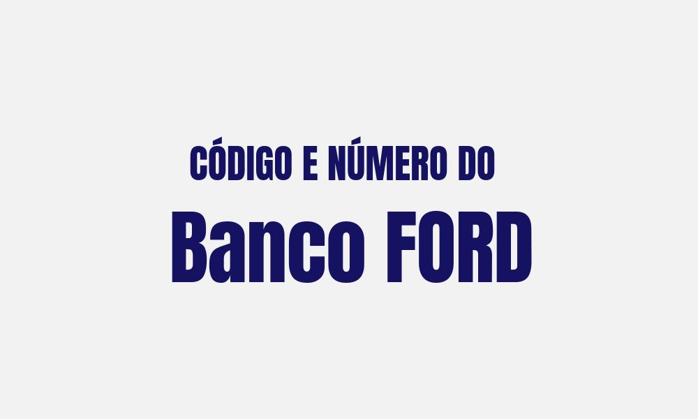Número e código do Banco Ford para TED e DOC