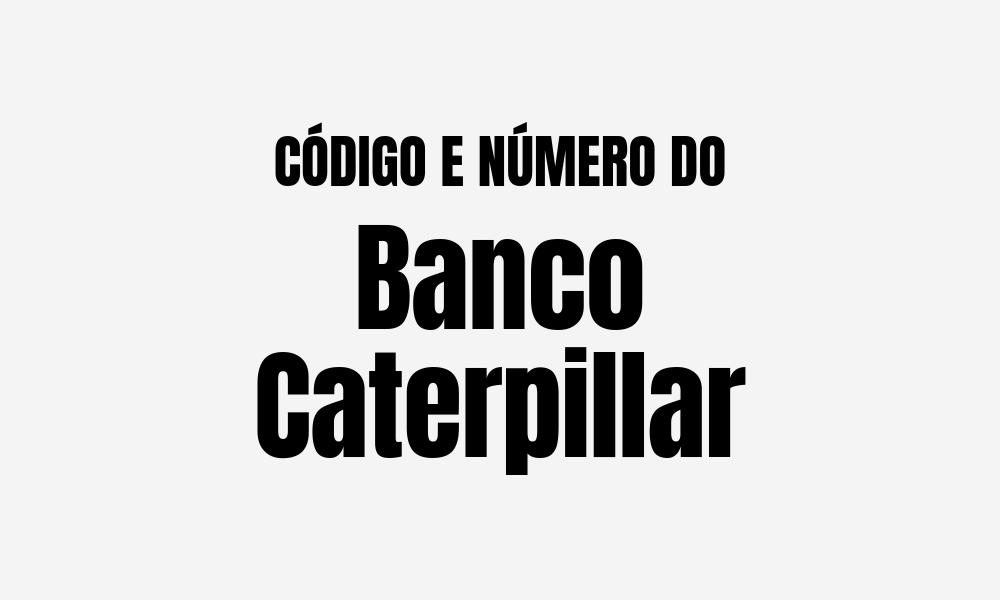 Número e código do Banco Caterpillar para TED e DOC